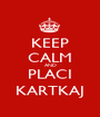 KEEP CALM AND PLACI KARTKAJ - Personalised Poster A1 size