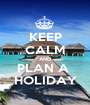 KEEP CALM AND PLAN A  HOLIDAY - Personalised Poster A1 size
