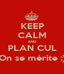 KEEP CALM AND PLAN CUL On se mérite ;) - Personalised Poster A1 size