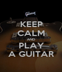 KEEP CALM AND PLAY A GUITAR - Personalised Poster A1 size