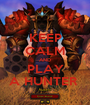 KEEP CALM AND PLAY A HUNTER  - Personalised Poster A1 size