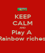 KEEP CALM AND Play A  Rainbow riches  - Personalised Poster A1 size