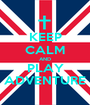 KEEP CALM AND PLAY ADVENTURE - Personalised Poster A1 size