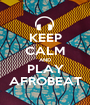 KEEP CALM AND PLAY AFROBEAT - Personalised Poster A1 size