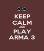 KEEP CALM AND PLAY ARMA 3 - Personalised Poster A1 size