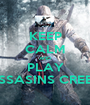 KEEP CALM AND PLAY ASSASINS CREED - Personalised Poster A1 size