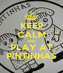 KEEP CALM AND PLAY AT PINTINHAS - Personalised Poster A1 size