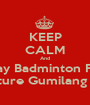 KEEP CALM And Play Badminton For Future Gumilang BC - Personalised Poster A1 size