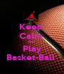 Keep  Calm  And  Play Basket-Ball  - Personalised Poster A1 size