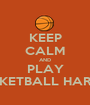 KEEP CALM AND PLAY BASKETBALL HARDER - Personalised Poster A1 size