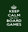 KEEP CALM AND PLAY BOARD GAMES - Personalised Poster A1 size