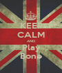 KEEP CALM AND Play Bone - Personalised Poster A1 size