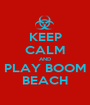 KEEP CALM AND PLAY BOOM BEACH - Personalised Poster A1 size