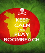 KEEP CALM AND PLAY  BOOMBEACH  - Personalised Poster A1 size