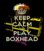 KEEP CALM AND PLAY BOXHEAD - Personalised Poster A1 size