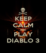 KEEP CALM AND PLAY DIABLO 3 - Personalised Poster A1 size