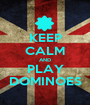 KEEP CALM AND PLAY DOMINOES - Personalised Poster A1 size