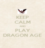 KEEP CALM AND PLAY DRAGON AGE - Personalised Poster A1 size
