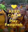 KEEP CALM AND Play  Fastpitch  - Personalised Poster A1 size