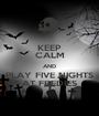 KEEP CALM AND PLAY FIVE NIGHTS AT FREDIES - Personalised Poster A1 size