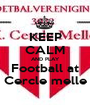 KEEP CALM AND PLAY Football at Cercle melle - Personalised Poster A1 size