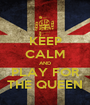 KEEP CALM AND PLAY FOR THE QUEEN - Personalised Poster A1 size