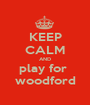 KEEP CALM AND play for  woodford - Personalised Poster A1 size