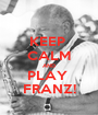 KEEP  CALM AND PLAY  FRANZ! - Personalised Poster A1 size