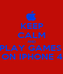 KEEP CALM AND PLAY GAMES  ON IPHONE 4 - Personalised Poster A1 size
