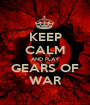 KEEP CALM AND PLAY GEARS OF WAR - Personalised Poster A1 size