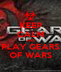KEEP CALM AND PLAY GEARS OF WARS - Personalised Poster A1 size