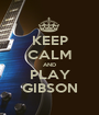 KEEP CALM AND PLAY GIBSON - Personalised Poster A1 size