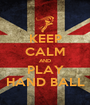 KEEP CALM AND PLAY HAND BALL - Personalised Poster A1 size