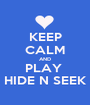 KEEP CALM AND PLAY  HIDE N SEEK - Personalised Poster A1 size