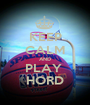 KEEP CALM AND PLAY  HORD - Personalised Poster A1 size