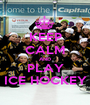KEEP CALM AND PLAY .  ICE HOCKEY  . - Personalised Poster A1 size