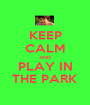 KEEP CALM AND PLAY IN THE PARK - Personalised Poster A1 size