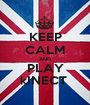 KEEP CALM AND PLAY kINECT  - Personalised Poster A1 size
