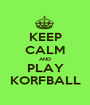 KEEP CALM AND PLAY KORFBALL - Personalised Poster A1 size