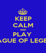 KEEP CALM AND PLAY  LEAGUE OF LEGEND - Personalised Poster A1 size