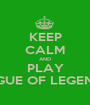 KEEP CALM AND PLAY LEGUE OF LEGENDS - Personalised Poster A1 size