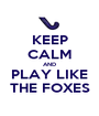 KEEP CALM AND PLAY LIKE THE FOXES - Personalised Poster A1 size