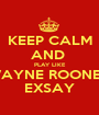 KEEP CALM AND  PLAY LIKE WAYNE ROONEY EXSAY - Personalised Poster A1 size