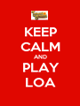 KEEP CALM AND  PLAY   LOA  - Personalised Poster A1 size