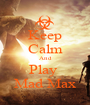 Keep Calm And Play  Mad Max - Personalised Poster A1 size