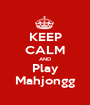 KEEP CALM AND Play Mahjongg - Personalised Poster A1 size