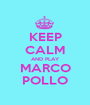 KEEP CALM AND PLAY MARCO POLLO - Personalised Poster A1 size