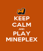 KEEP CALM AND PLAY MINEPLEX - Personalised Poster A1 size