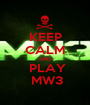 KEEP CALM AND   PLAY   MW3 - Personalised Poster A1 size