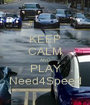 KEEP CALM AND PLAY Need4Speed - Personalised Poster A1 size
